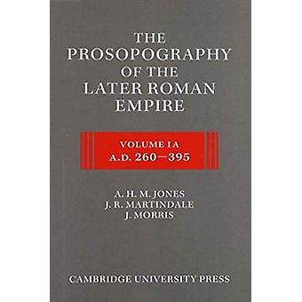 Myöhemmän Rooman valtakunnan prosopografia 2 osasarja Volume 1 AD 260395 A. H.M. Jones