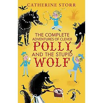 Complete Adventures of Clever Polly and the Stupid Wolf by Catherine Storr
