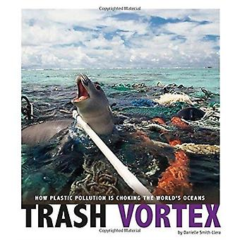 Trash Vortex How Plastic Pollution Is Choking the Worlds Oceans by Danielle SmithLlera