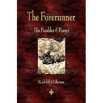 The Forerunner His Parables and Poems by Kahlil Gibran