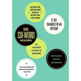 It All Changed in an Instant More SixWord Memoirs by Writers Famous  Obscure by Fershleiser & Rachel