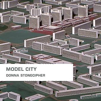 Model City by Donna Stonecipher