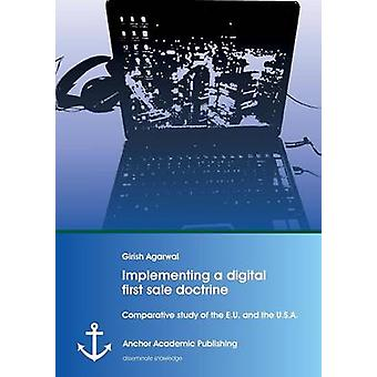 Implementing a digital first sale doctrine Comparative study of the E.U. and the U.S.A. by Agarwal & Girish