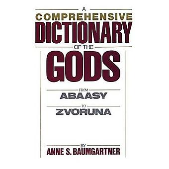 A Comprehensive Dict. of the Gods by Baumgartner & Anne S.