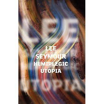 Hemiplegic Utopia by Seymour & Lee