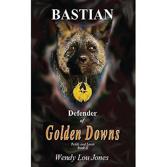 Bastian  Defender of Golden Downs by Jones & Wendy Lou