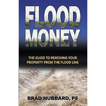 Flood Money The Guide to Moving Your Property from the Flood Line by Hubbard & Brad