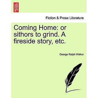 Coming Home or sithors to grind. A fireside story etc. by Walker & George Ralph