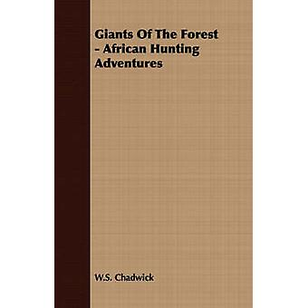 Giants Of The Forest  African Hunting Adventures by Chadwick & W.S.