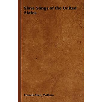 Slave Songs of the United States by Allen & William Francis
