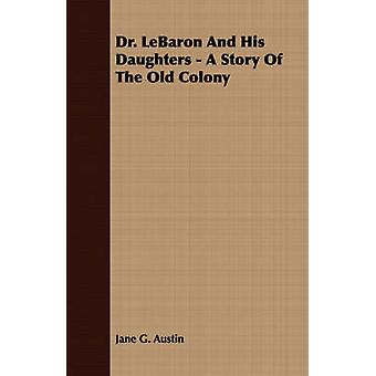 Dr. Lebaron and His Daughters  A Story of the Old Colony by Austin & Jane Goodwin