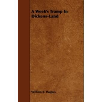 A Weeks Tramp in DickensLand by Hughes & William R.
