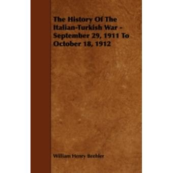 The History Of The ItalianTurkish War  September 29 1911 To October 18 1912 by Beehler & William Henry