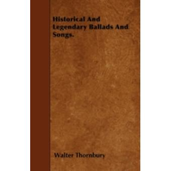 Historical And Legendary Ballads And Songs. by Thornbury & Walter