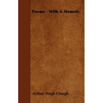 Poems  With A Memoir. by Clough & Arthur Hugh