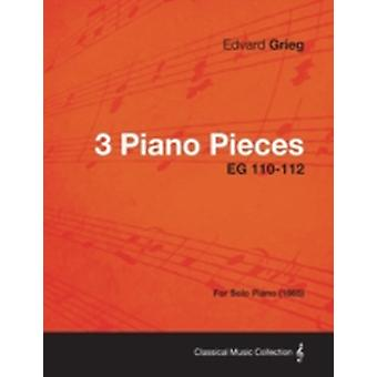 3 Piano Pieces EG 110112  For Solo Piano 1865 by Grieg & Edvard