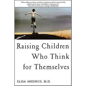 Raising Children Who Think for Themselves by Medhus & Elisa