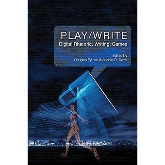 PlayWrite Digital Rhetoric Writing Games by Eyman & Douglas
