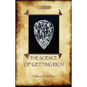 The Science of Getting Rich A Guide to Personal Prosperity Through the Law of Attraction Aziloth Books by Wattles & Wallace D.