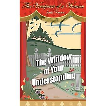 The Viewpoint of a Woman The Window of Your Understanding by Brown & Jessie