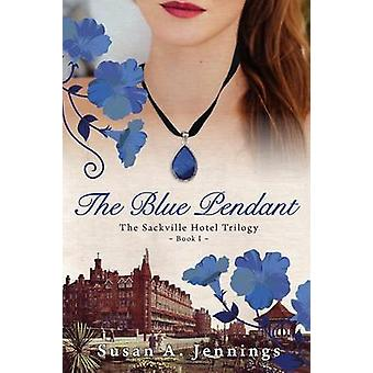 The Blue Pendant Book I of The Sackville Hotel Trilogy  A historical novel and love story by Jennings & Susan A