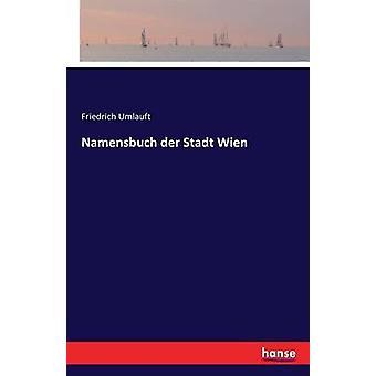Namensbuch der Stadt Wien by Umlauft & Friedrich