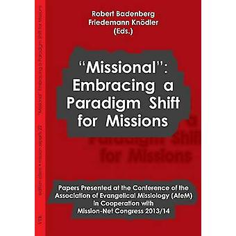 Missional Embracing a Paradigm Shift for Missions by Badenberg & Robert
