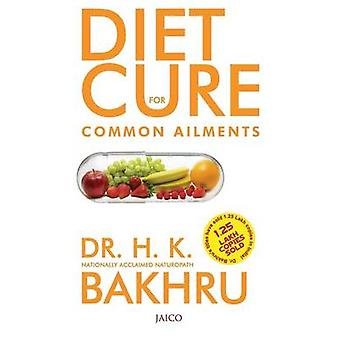 Diet Cure For Common Ailments by Bakhru & Dr. H. K.