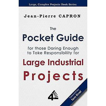 The Pocket Guide for Large Industrial Projects for those Daring Enough to Take Responsibility for them by Capron & JeanPierre