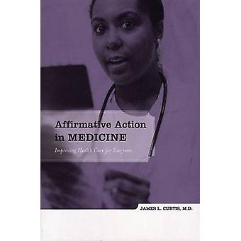 Affirmative Action in Medicine - Improving Health Care for Everyone by