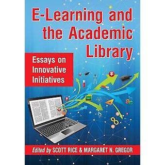 E-Learning and the Academic Library - Essays on Innovative Initiatives