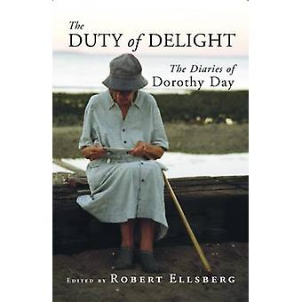 The Duty of Delight - The Diaries of Dorothy Day by Robert Ellsberg -