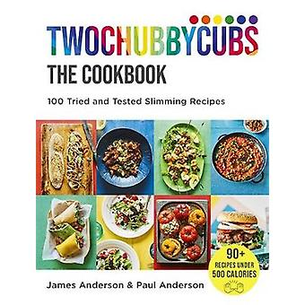 Twochubbycubs The Cookbook - 100 Tried and Tested Slimming Recipes by