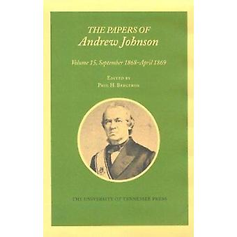 The Papers of Andrew Johnson - Volume 15 - September 1868 - April 1869