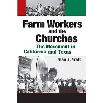 Farm Workers and the Churches - The Movement in California and Texas b