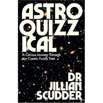 Astroquizzical - A Beginner's Journey Through the Cosmos by Jillian Sc