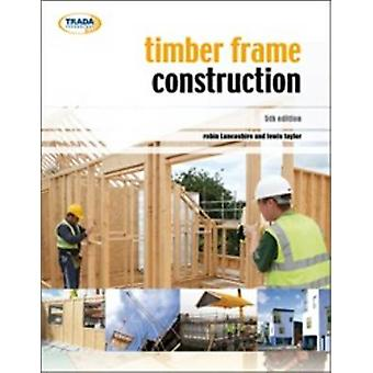 Timber Frame Construction (5th edition) by Robin Lancashire - Lewis T