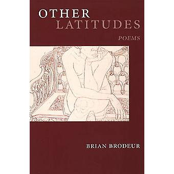 Other Latitudes - Poems by Brian Brodeur - 9781931968553 Book