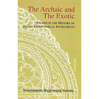 Archaic & the Exotic - Studies in the History of Indian Astronomical I