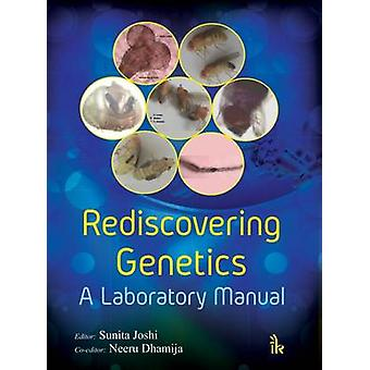 Rediscovering Genetics - A Laboratory Manual by Sunita Joshi - 9789384
