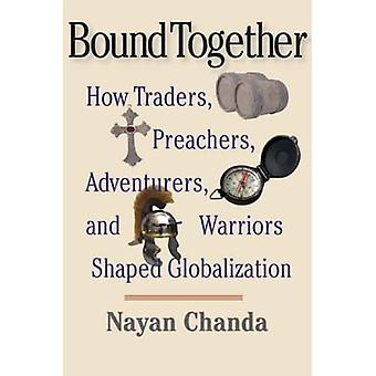 Bound Together: How Traders, Preachers, Adventurers, and Warriors Shaped  Globalization: How Traders, Preachers, Adventurers, and Warriors Shaped Globalization