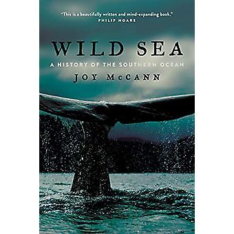 Wild Sea - A History of the Southern Ocean by Joy McCann - 97802266223