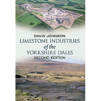 Limestone Industries of the Yorkshire Dales Second Edition by David J