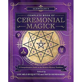 Llewellyns Complete Book of Ceremonial Magick by Lon Milo Duquette