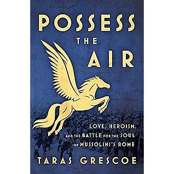 Possess the Air - Love - Heroism - and the Battle for the Soul of Muss