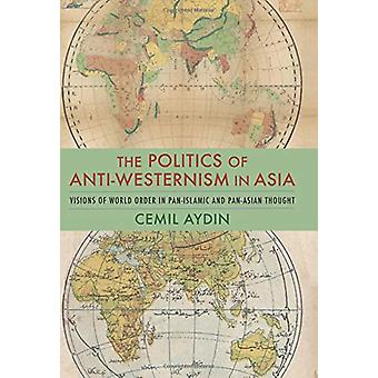 The Politics of Anti-Westernism in Asia - Visions of World Order in Pa
