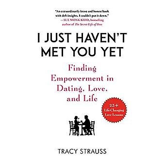I Just Haven't Met You Yet - Finding Empowerment in Dating - Love - an