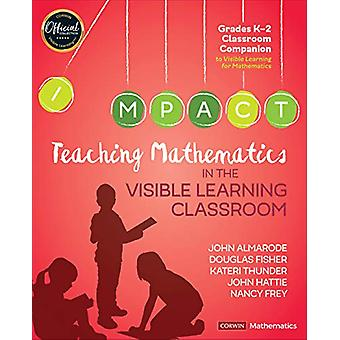 Teaching Mathematics in the Visible Learning Classroom - Grades K-2 b