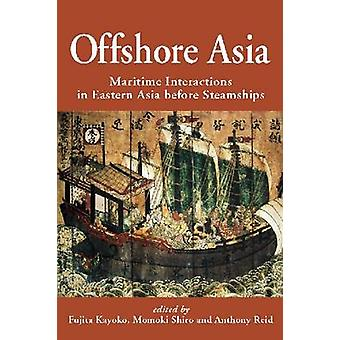 Offshore Asia - Maritime Interactions in Eastern Asia before Steamship