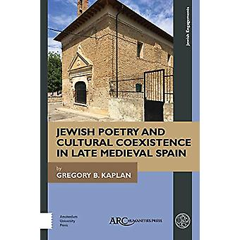 Jewish Poetry and Cultural Coexistence in Late Medieval Spain by Greg